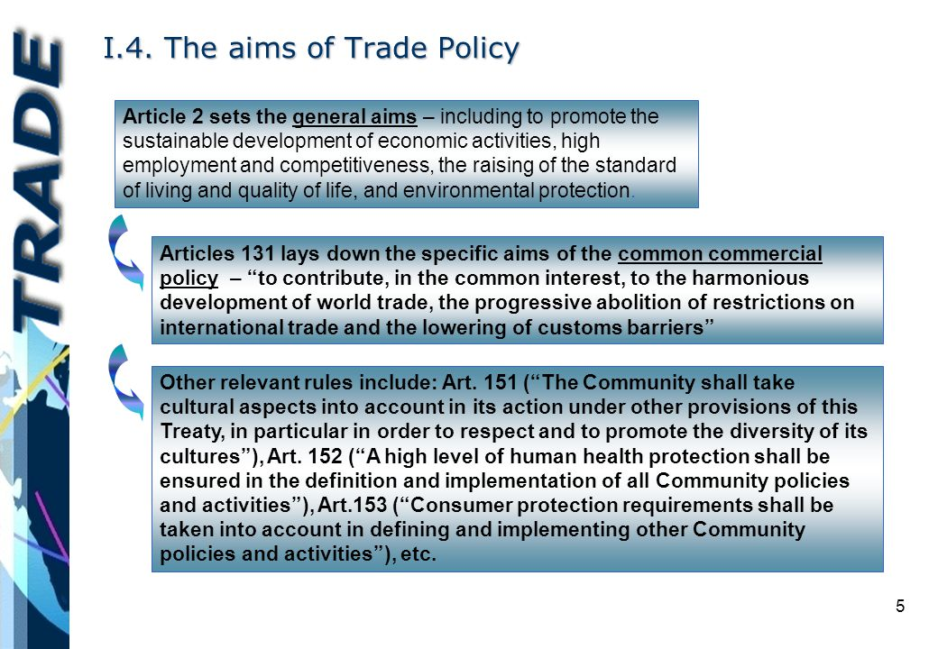 5 I.4. The aims of Trade Policy Article 2 sets the general aims – including to promote the sustainable development of economic activities, high employ