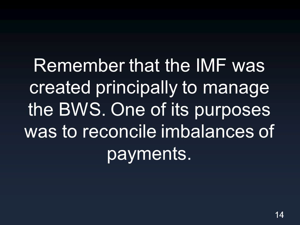 Remember that the IMF was created principally to manage the BWS.