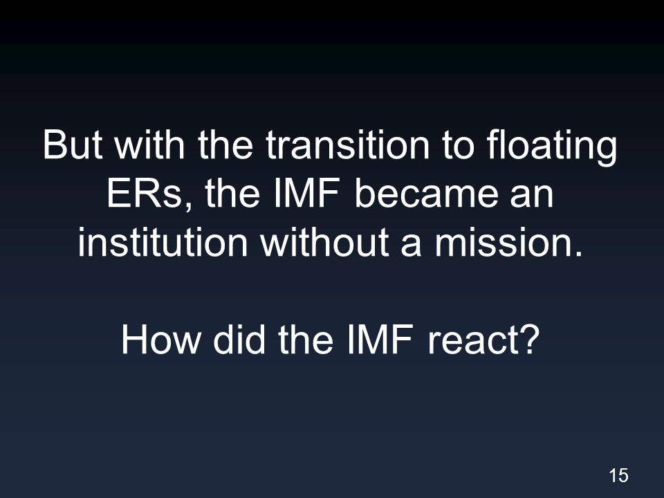 But with the transition to floating ERs, the IMF became an institution without a mission.