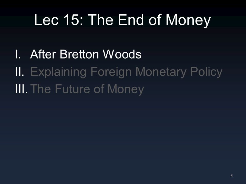 Lec 15: The End of Money I. After Bretton Woods II.