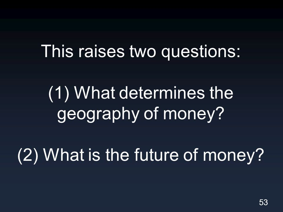 This raises two questions: (1) What determines the geography of money.