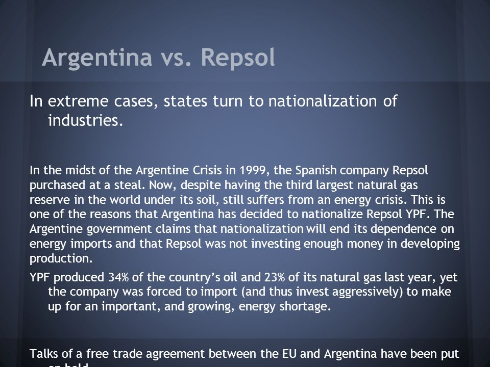 Argentina vs. Repsol In extreme cases, states turn to nationalization of industries.