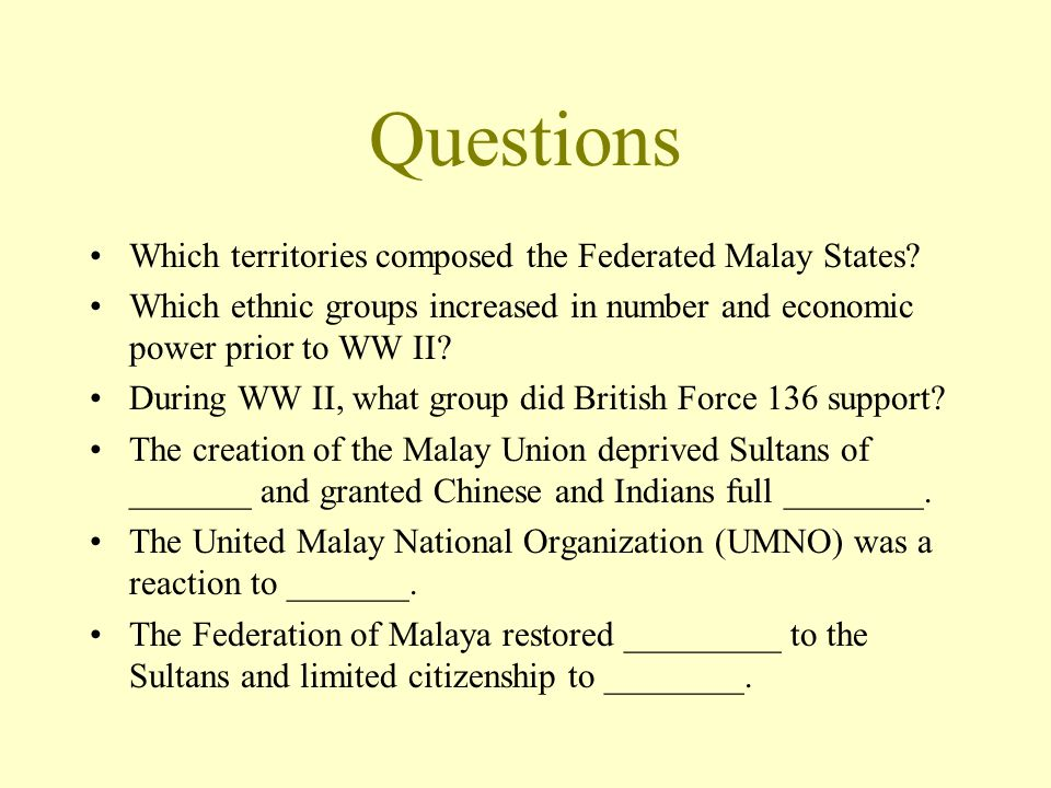 Questions Which territories composed the Federated Malay States? Which ethnic groups increased in number and economic power prior to WW II? During WW