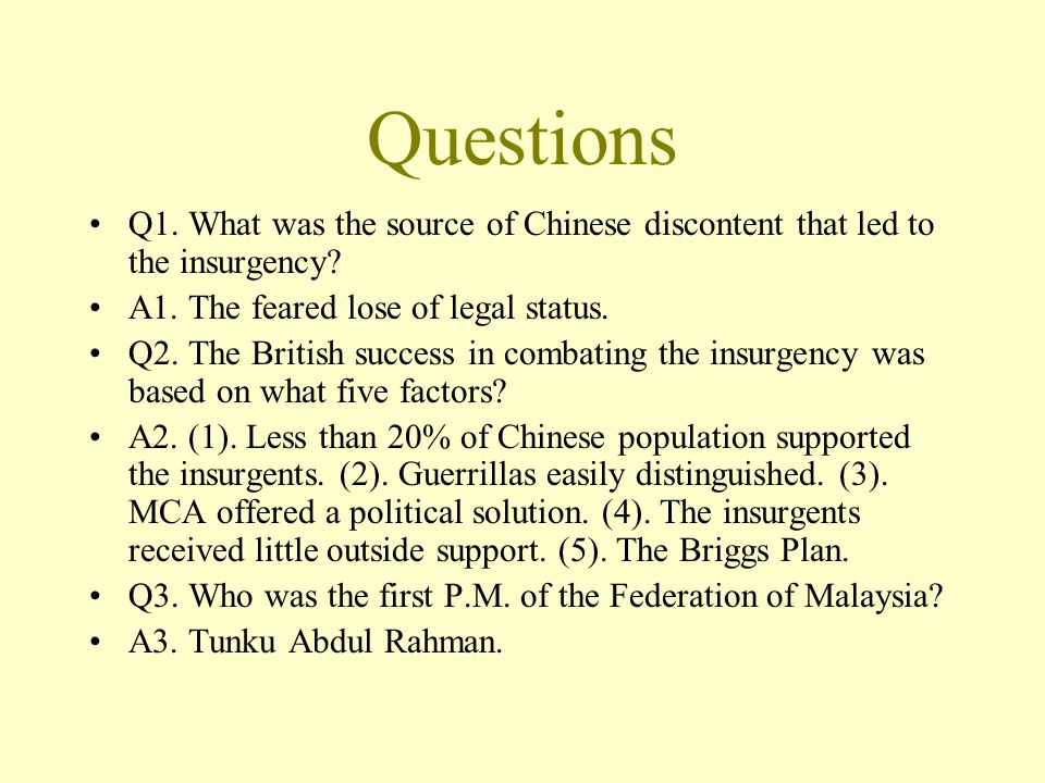 Questions Q1. What was the source of Chinese discontent that led to the insurgency? A1. The feared lose of legal status. Q2. The British success in co