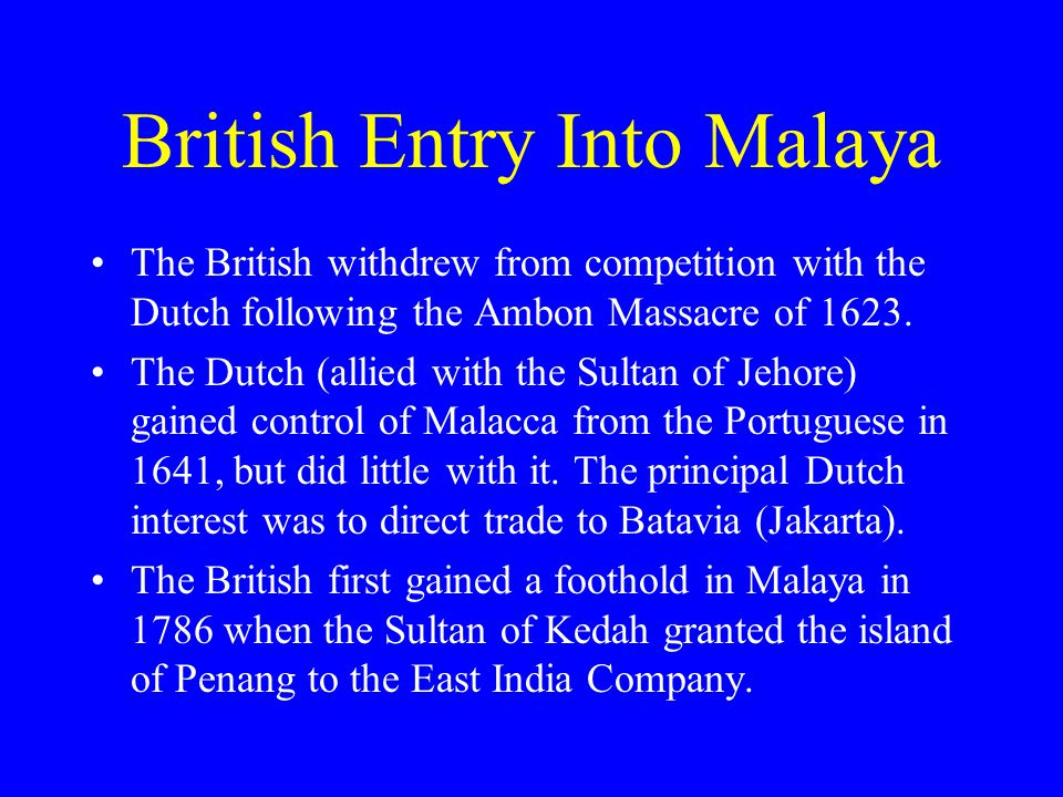 The Straights Settlement The British took control of Malacca from the Dutch under the Anglo-Dutch Treaty of 1824.