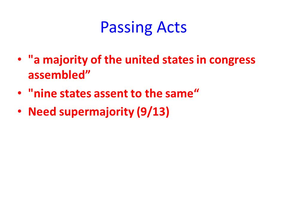 Passing Acts a majority of the united states in congress assembled nine states assent to the same Need supermajority (9/13)