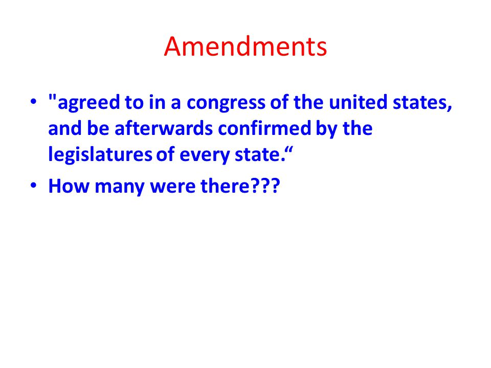 Amendments agreed to in a congress of the united states, and be afterwards confirmed by the legislatures of every state. How many were there