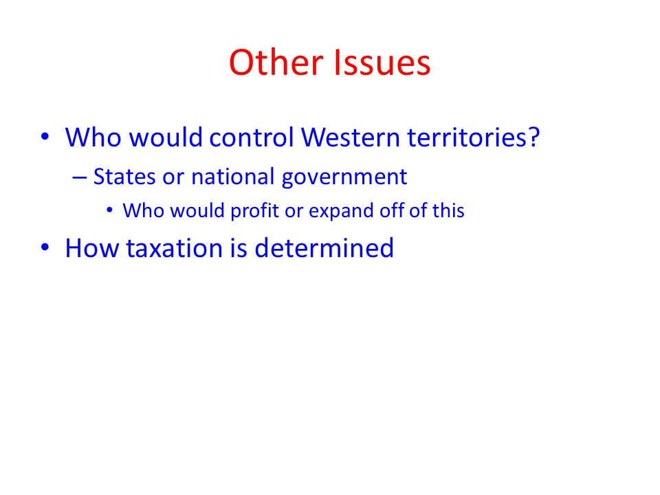 Other Issues Who would control Western territories.