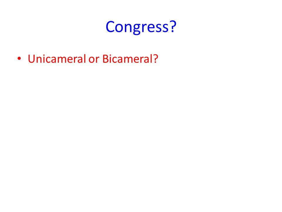 Congress? Unicameral or Bicameral?