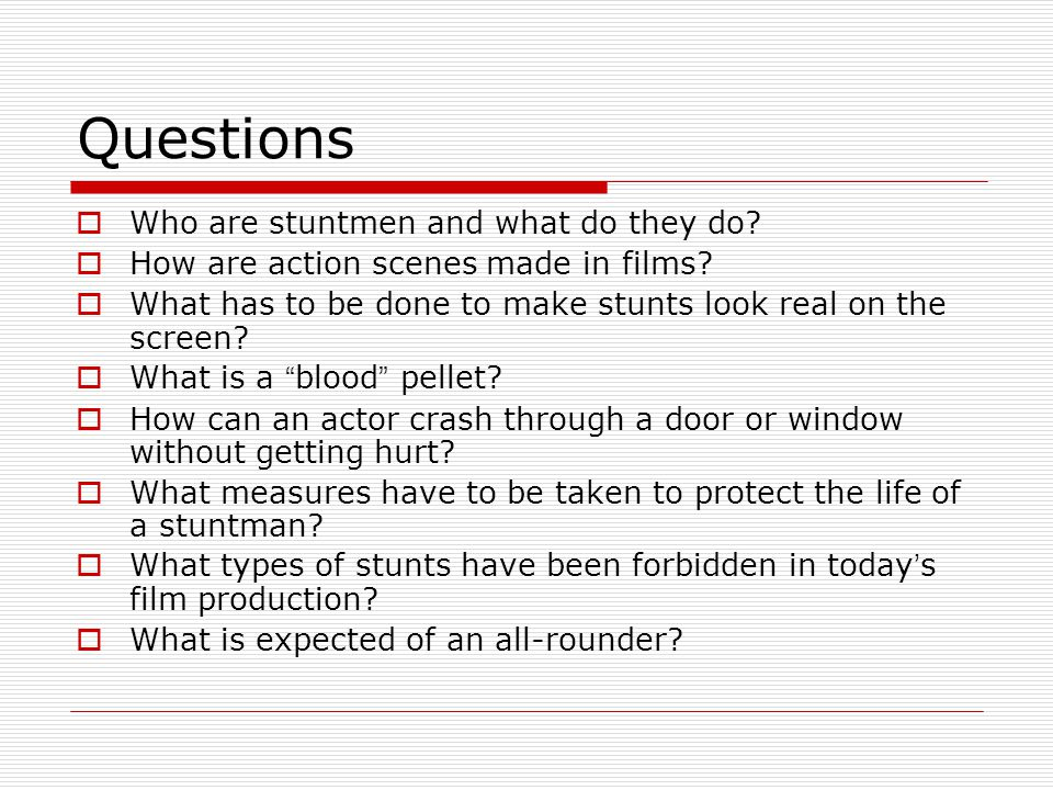 Questions  Who are stuntmen and what do they do.  How are action scenes made in films.