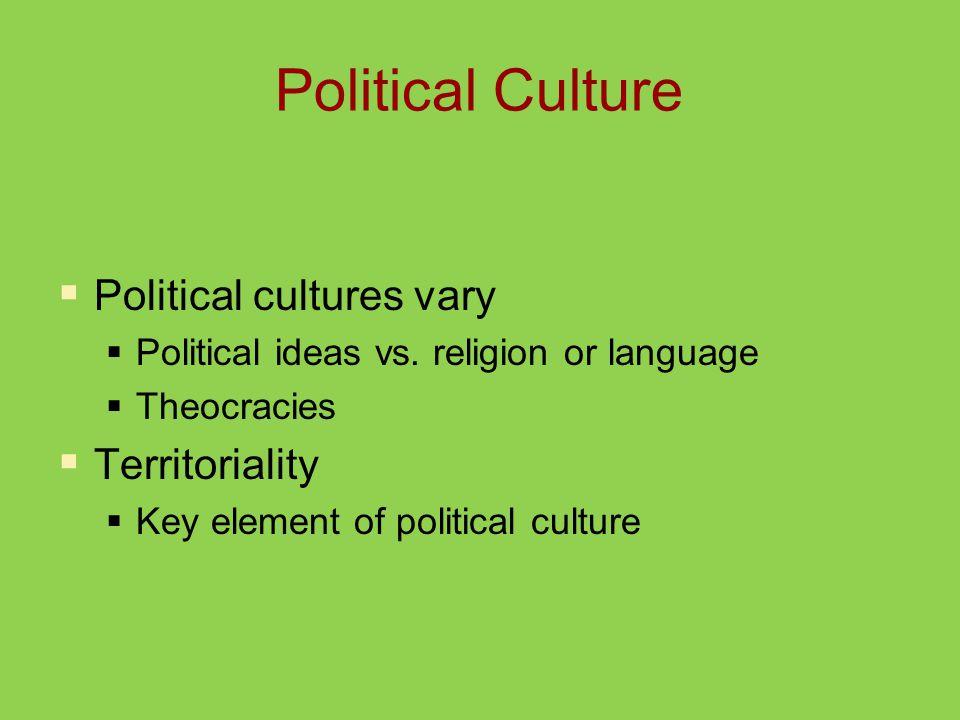 Political Culture  Political cultures vary  Political ideas vs.