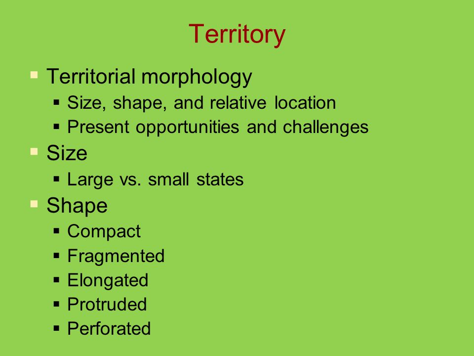 Territory  Territorial morphology  Size, shape, and relative location  Present opportunities and challenges  Size  Large vs.