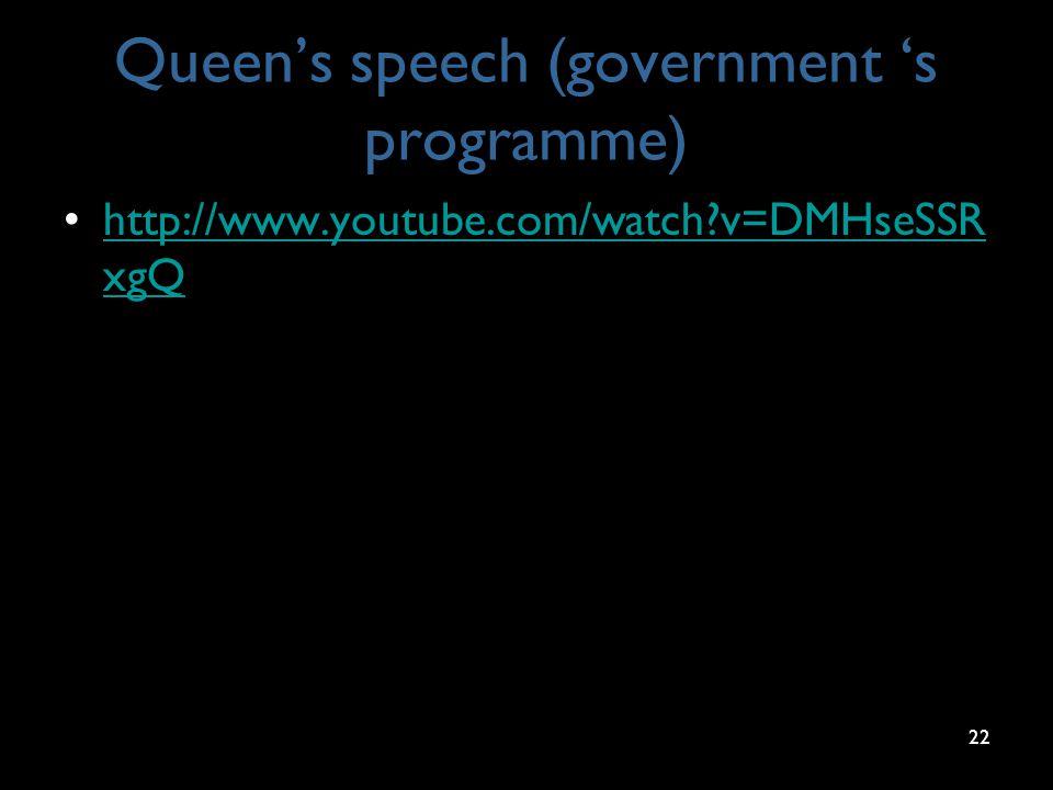 Queen's speech (government 's programme) http://www.youtube.com/watch v=DMHseSSR xgQhttp://www.youtube.com/watch v=DMHseSSR xgQ 22
