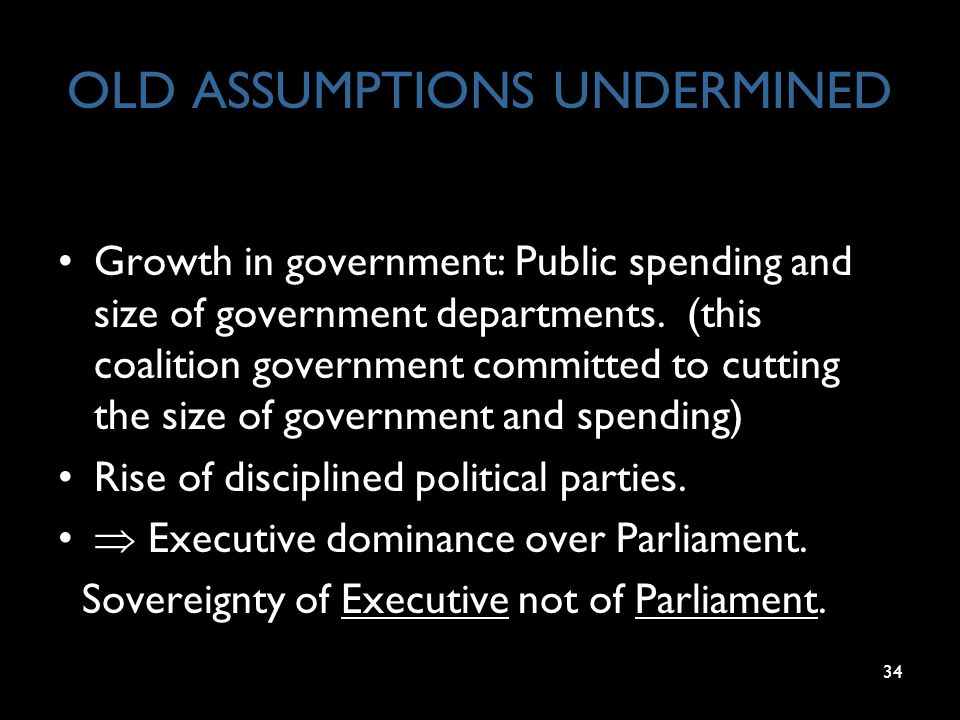 34 OLD ASSUMPTIONS UNDERMINED Growth in government: Public spending and size of government departments.