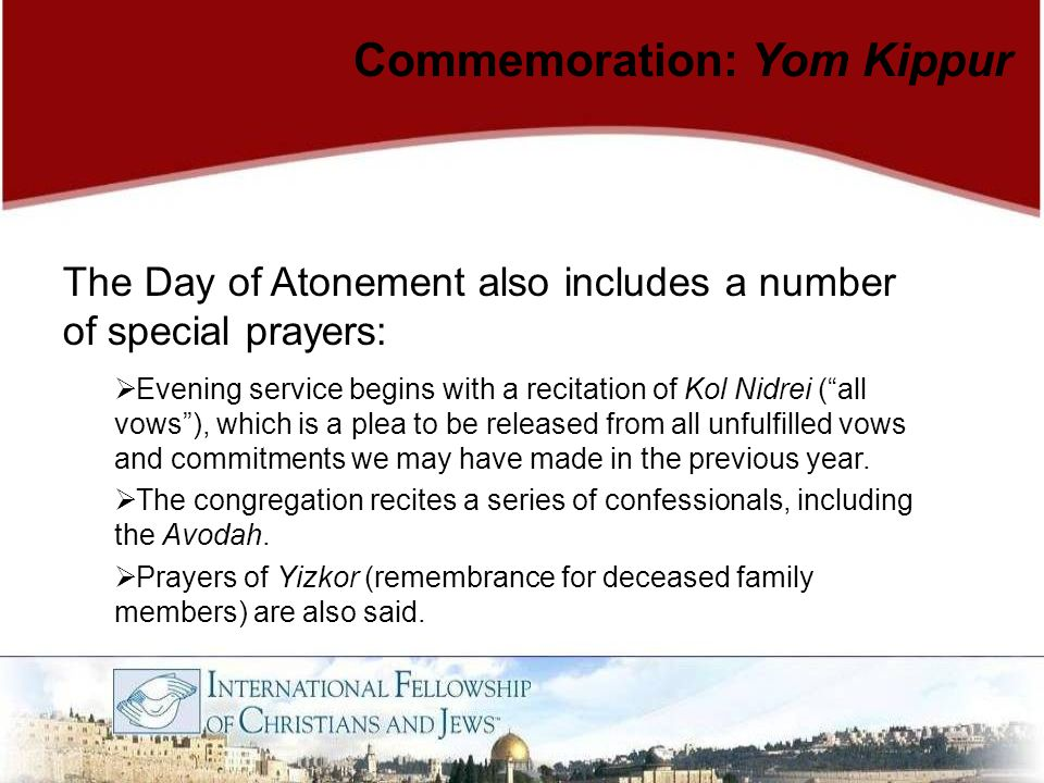 "The Day of Atonement also includes a number of special prayers:  Evening service begins with a recitation of Kol Nidrei (""all vows""), which is a plea"