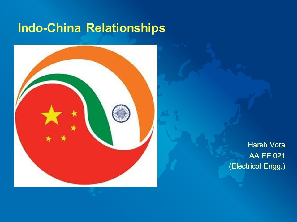 Indo-China Relationships Harsh Vora AA EE 021 (Electrical Engg.)