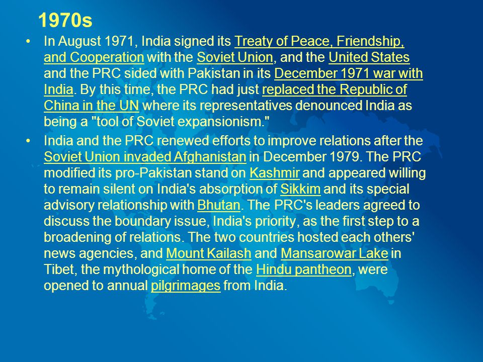 1970s In August 1971, India signed its Treaty of Peace, Friendship, and Cooperation with the Soviet Union, and the United States and the PRC sided with Pakistan in its December 1971 war with India.