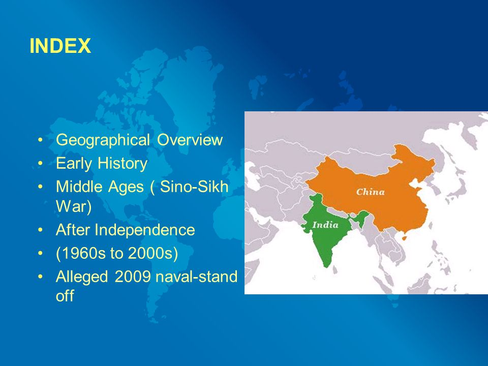 INDEX Geographical Overview Early History Middle Ages ( Sino-Sikh War) After Independence (1960s to 2000s) Alleged 2009 naval-stand off