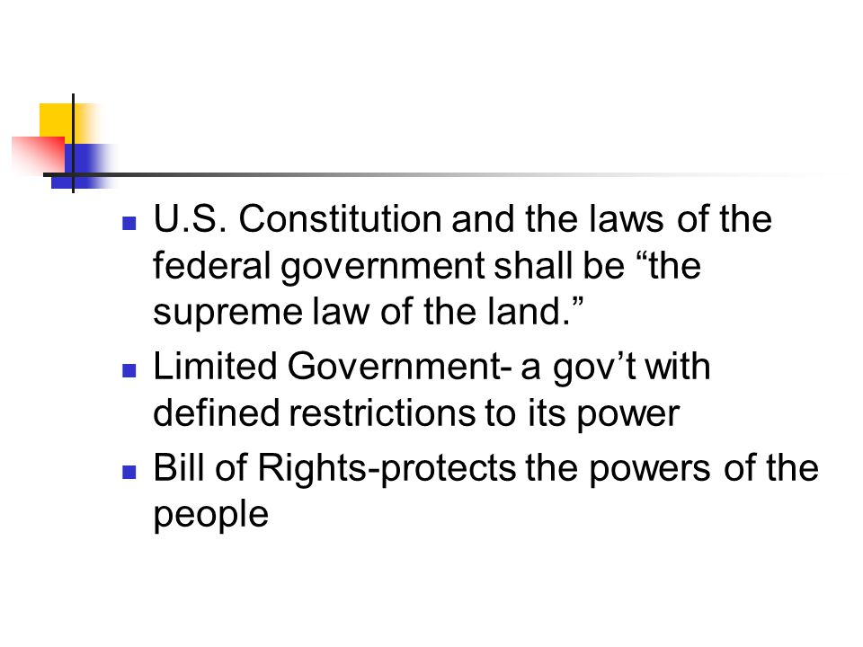 """U.S. Constitution and the laws of the federal government shall be """"the supreme law of the land."""" Limited Government- a gov't with defined restrictions"""