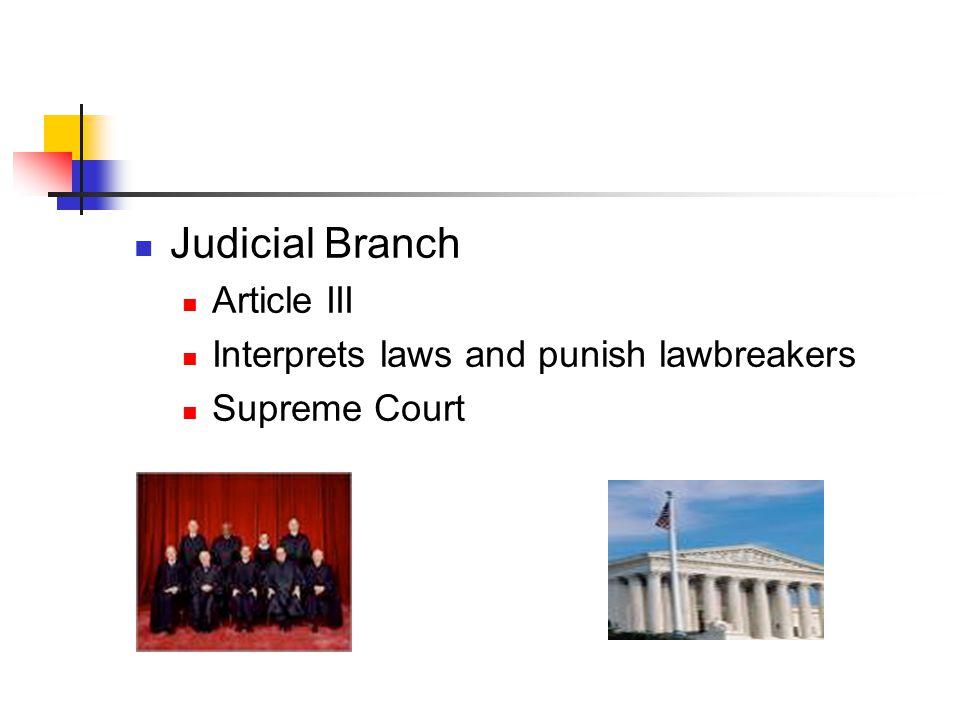 Judicial Branch Article III Interprets laws and punish lawbreakers Supreme Court