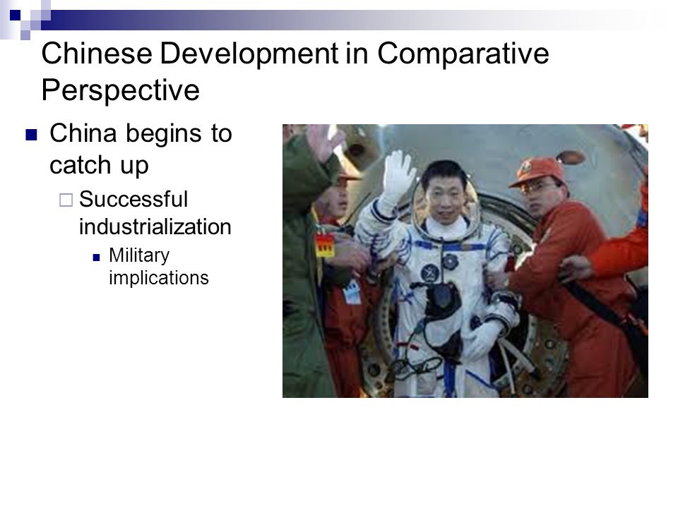 Chinese Development in Comparative Perspective China begins to catch up  Successful industrialization Military implications