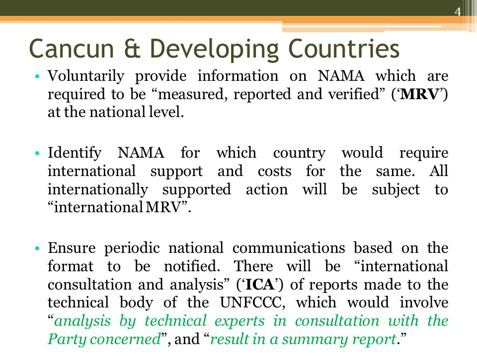 Cancun & Developing Countries Voluntarily provide information on NAMA which are required to be measured, reported and verified ('MRV') at the national level.