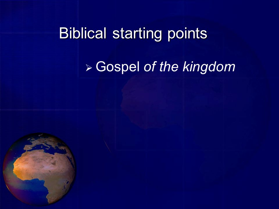 Biblical starting points  Gospel of the kingdom