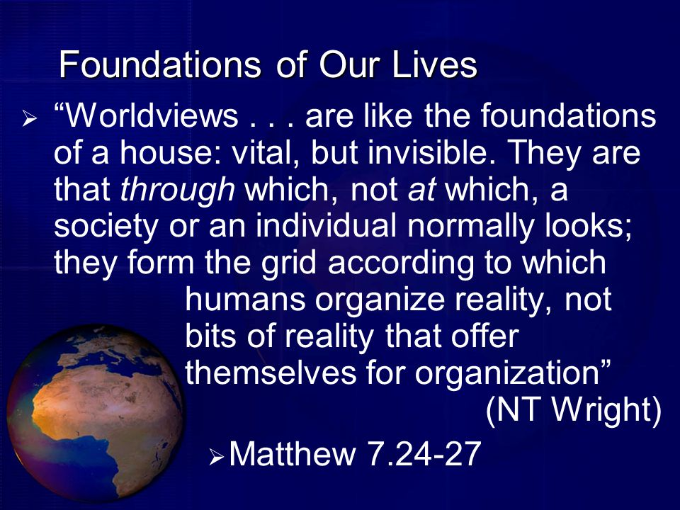 Foundations of Our Lives  Worldviews...