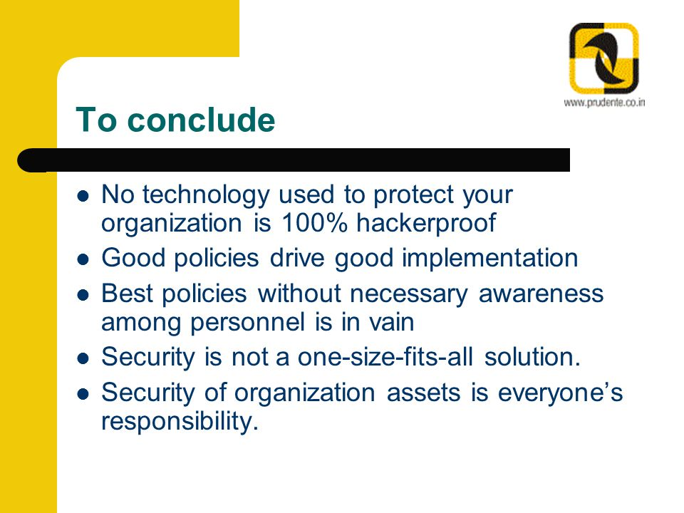 To conclude No technology used to protect your organization is 100% hackerproof Good policies drive good implementation Best policies without necessar