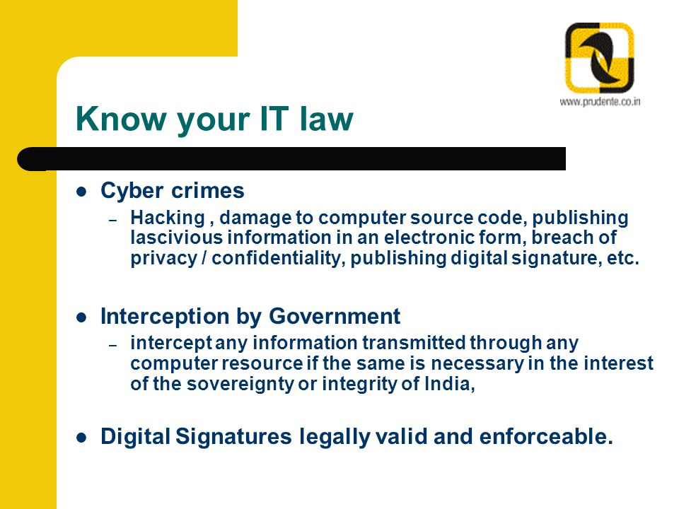 Know your IT law Cyber crimes – Hacking, damage to computer source code, publishing lascivious information in an electronic form, breach of privacy /