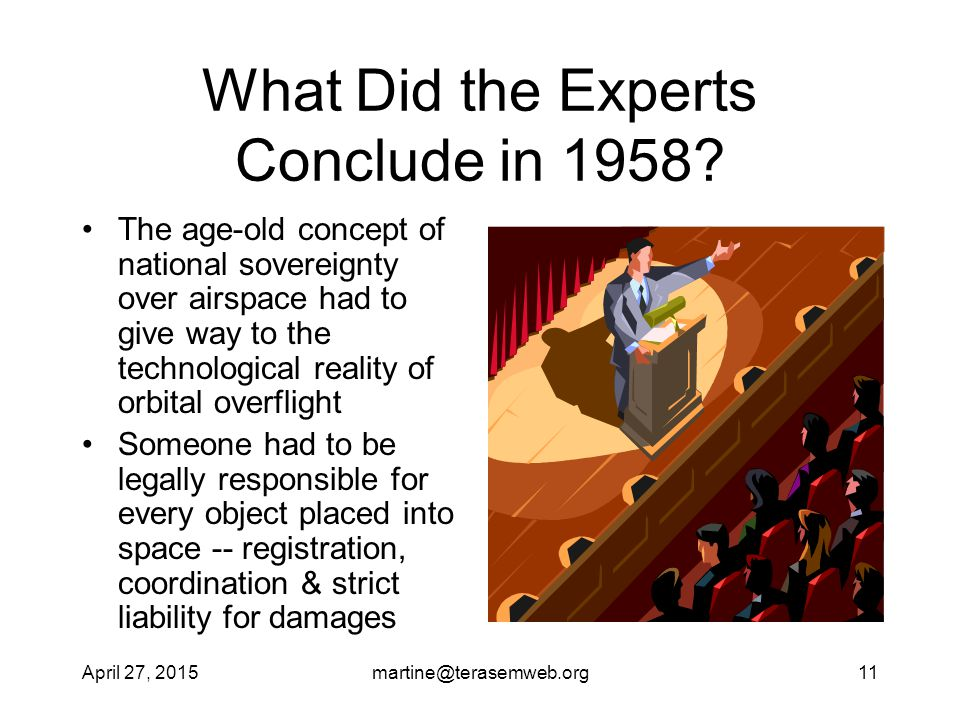 April 27, 2015martine@terasemweb.org11 What Did the Experts Conclude in 1958? The age-old concept of national sovereignty over airspace had to give wa
