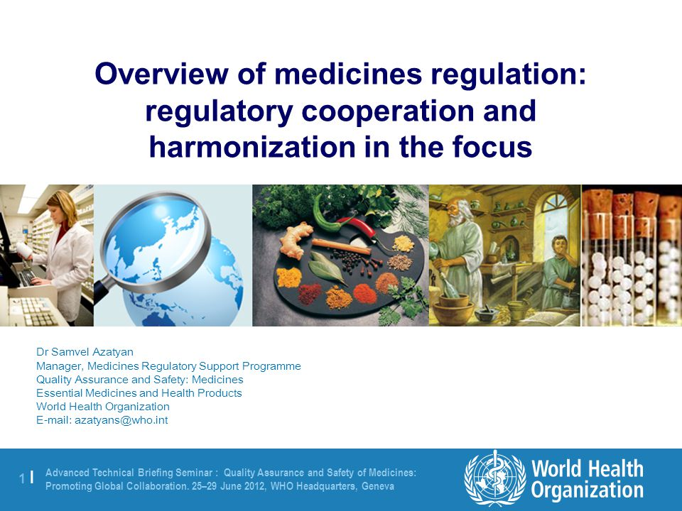 1 |1 | Advanced Technical Briefing Seminar : Quality Assurance and Safety of Medicines: Promoting Global Collaboration.