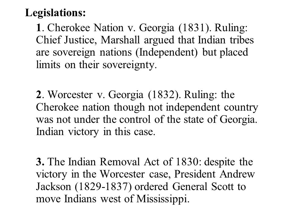 Legislations: 1. Cherokee Nation v. Georgia (1831).