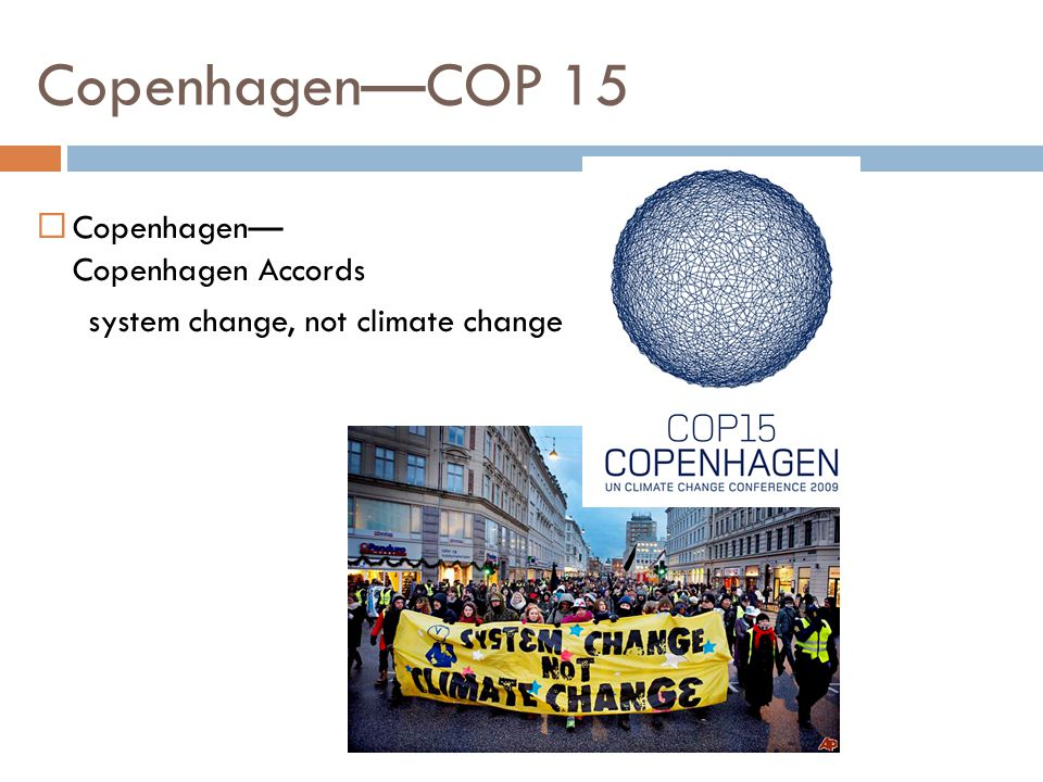 Copenhagen—COP 15  Copenhagen— Copenhagen Accords system change, not climate change