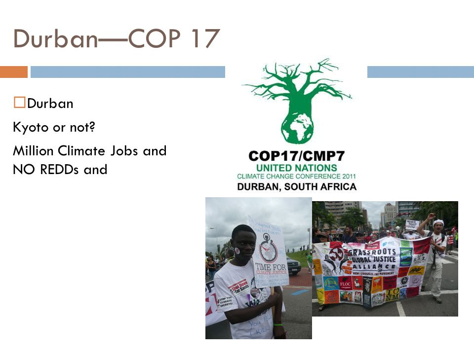  Durban Kyoto or not Million Climate Jobs and NO REDDs and Durban—COP 17