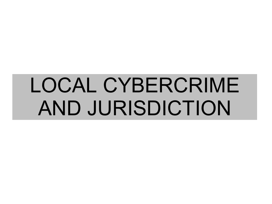 LOCAL CYBERCRIME AND JURISDICTION