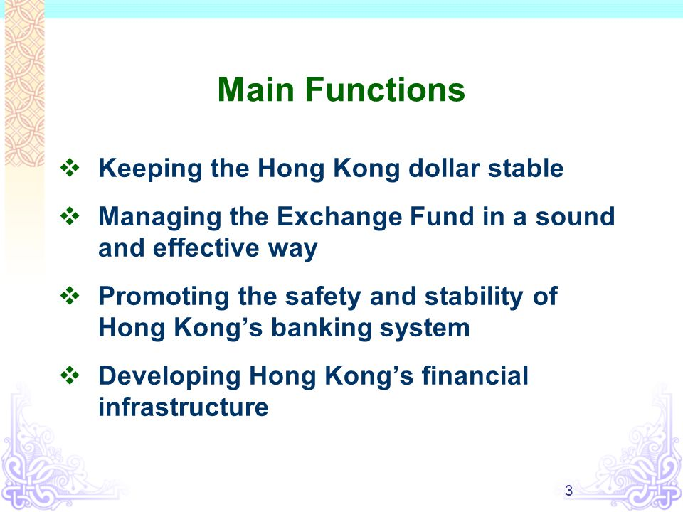4 Monetary Policy Objective Currency stability, defined as a stable external exchange value of the currency of Hong Kong, in terms of its exchange rate in the foreign exchange market against the US dollar, at around HK$7.80 to US$1.