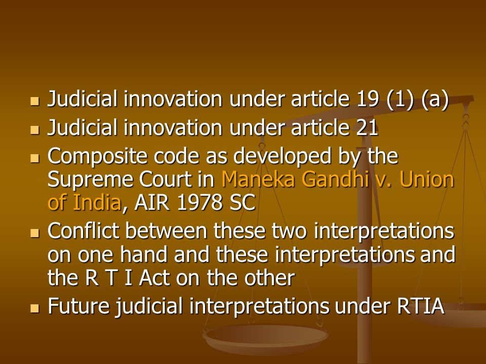 Judicial innovation under article 19 (1) (a) Judicial innovation under article 19 (1) (a) Judicial innovation under article 21 Judicial innovation under article 21 Composite code as developed by the Supreme Court in Maneka Gandhi v.
