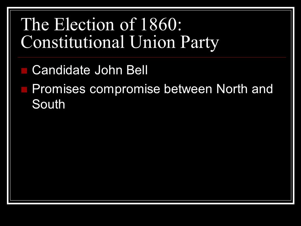 The Election of 1860: Constitutional Union Party Candidate John Bell Promises compromise between North and South
