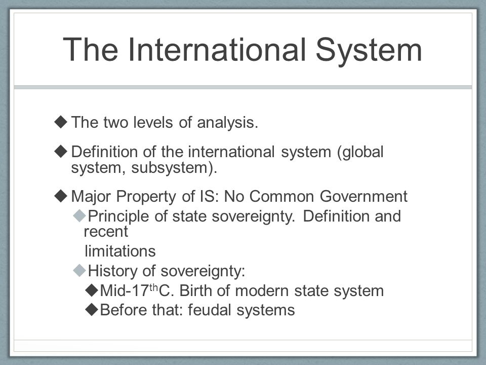 The International System  The two levels of analysis.