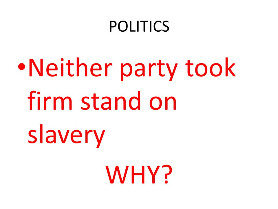 POLITICS Neither party took firm stand on slavery WHY?
