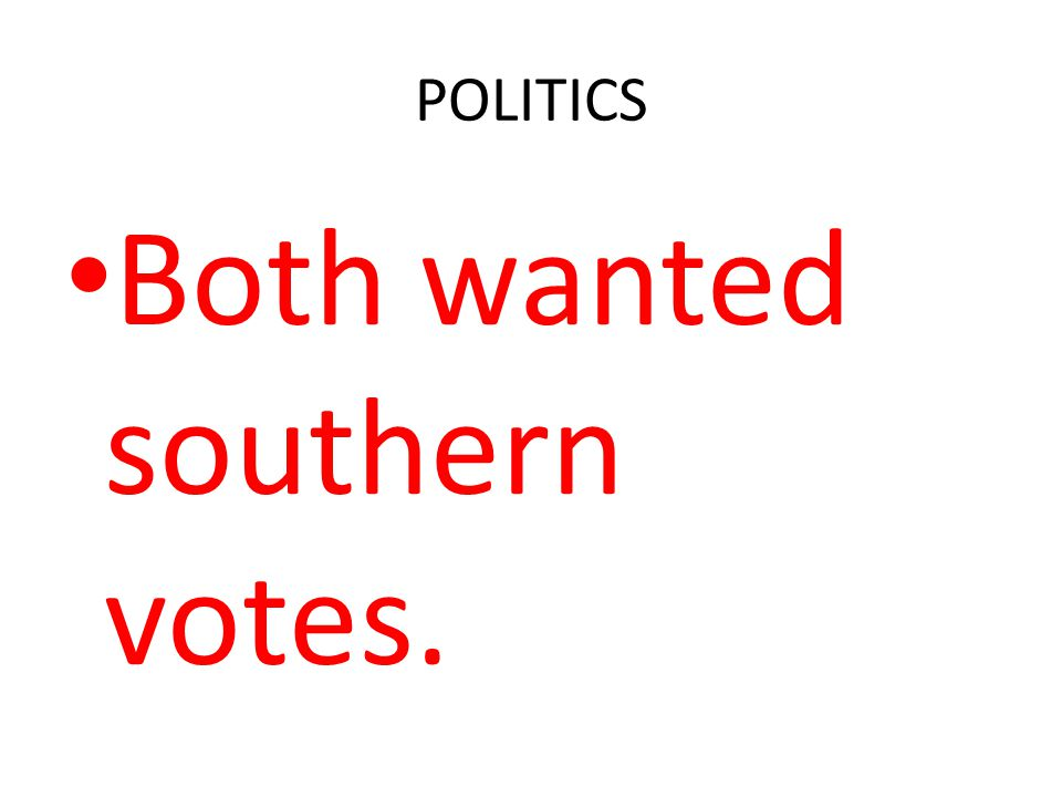 POLITICS Both wanted southern votes.