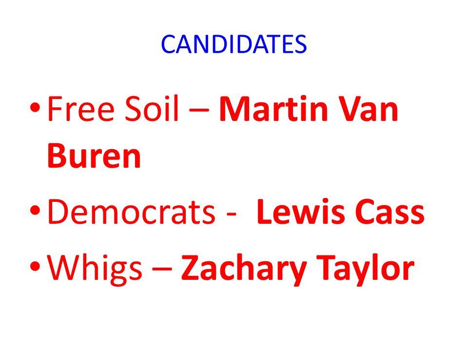 CANDIDATES Free Soil – Martin Van Buren Democrats - Lewis Cass Whigs – Zachary Taylor