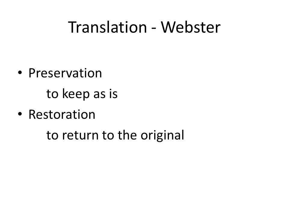 Translation - Webster Preservation to keep as is Restoration to return to the original