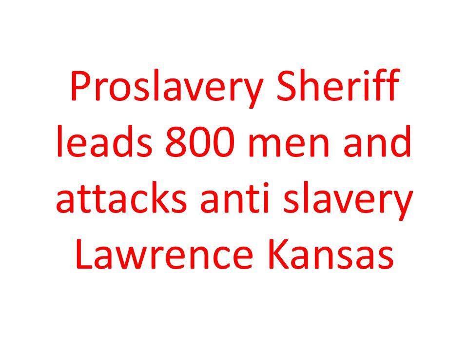 Proslavery Sheriff leads 800 men and attacks anti slavery Lawrence Kansas