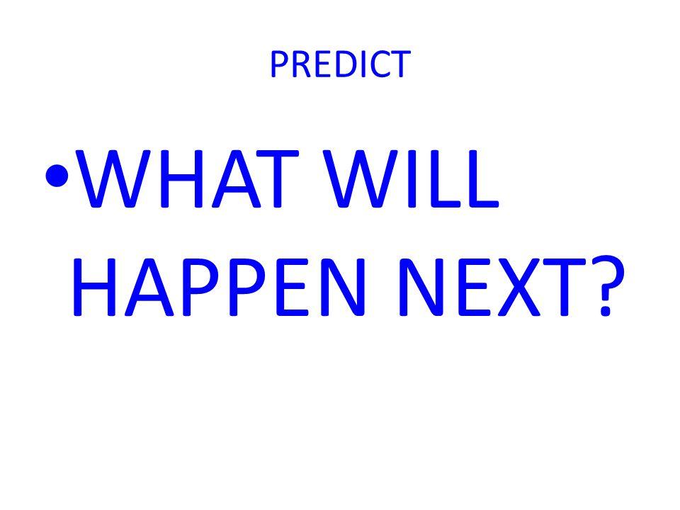 PREDICT WHAT WILL HAPPEN NEXT?