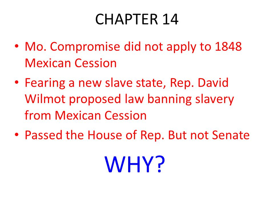 CHAPTER 14 Mo.Compromise did not apply to 1848 Mexican Cession Fearing a new slave state, Rep.