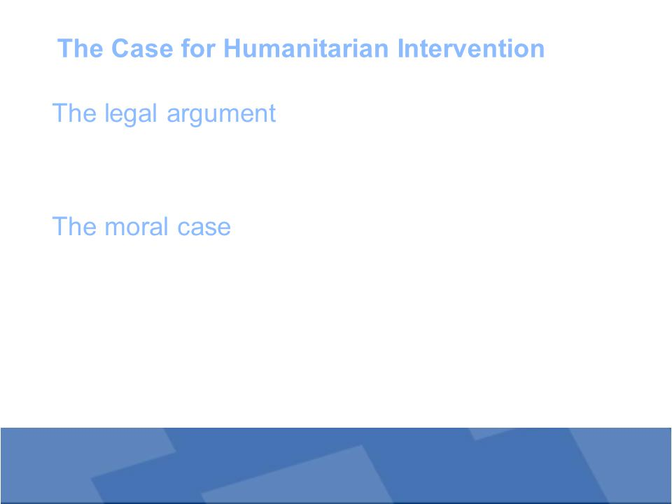 The Case for Humanitarian Intervention The legal argument The moral case
