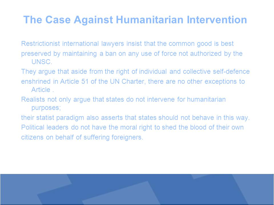 The problem of abuse In the absence of an impartial mechanism for deciding when humanitarian intervention is permissible, states might espouse humanitarian motives as a pretext to cover the pursuit of national self- interest (Franck and Rodley 1974).
