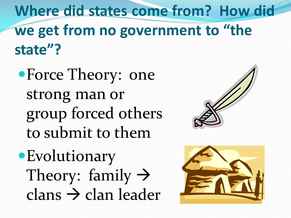Where did states come from. How did we get from no government to the state .